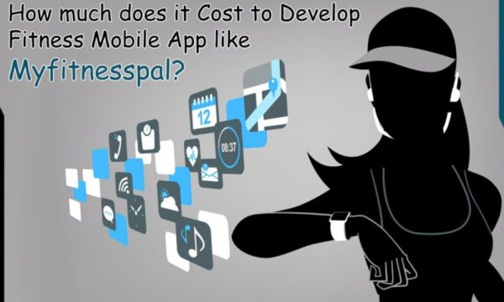 How much does it Cost to Develop Fitness Mobile App like Myfitnesspal?