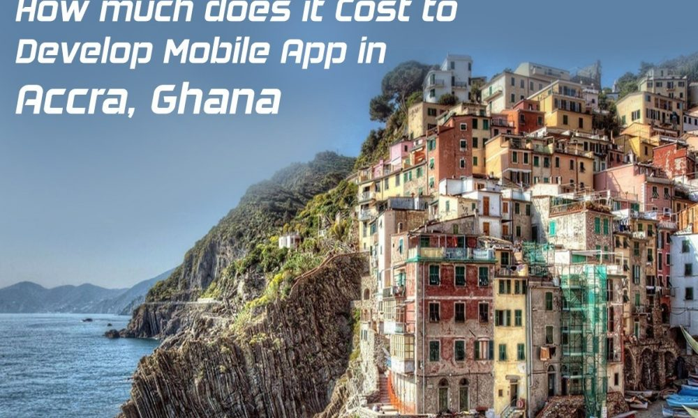 How much does it Cost to Develop Mobile App in Accra, Ghana