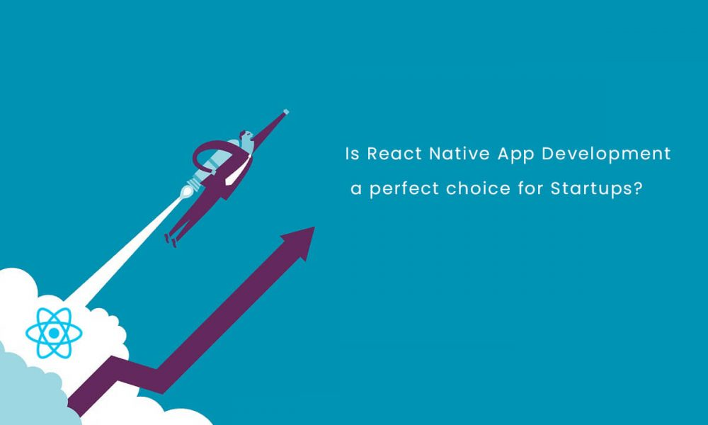Is React Native App Development a Perfect Choice For Startups?