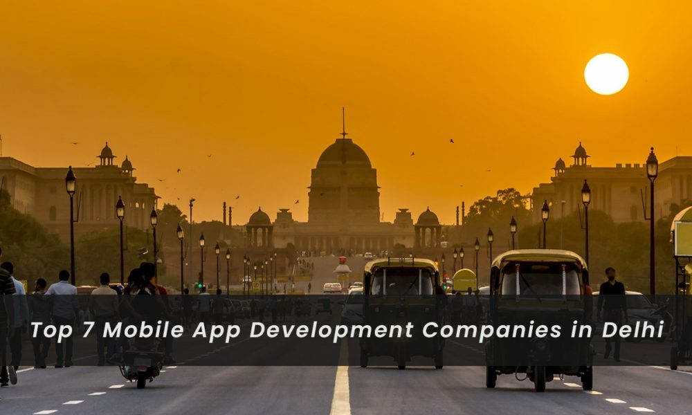 Top 7 Mobile App Development Companies in Delhi | Top Mobile App Developers in Delhi NCR