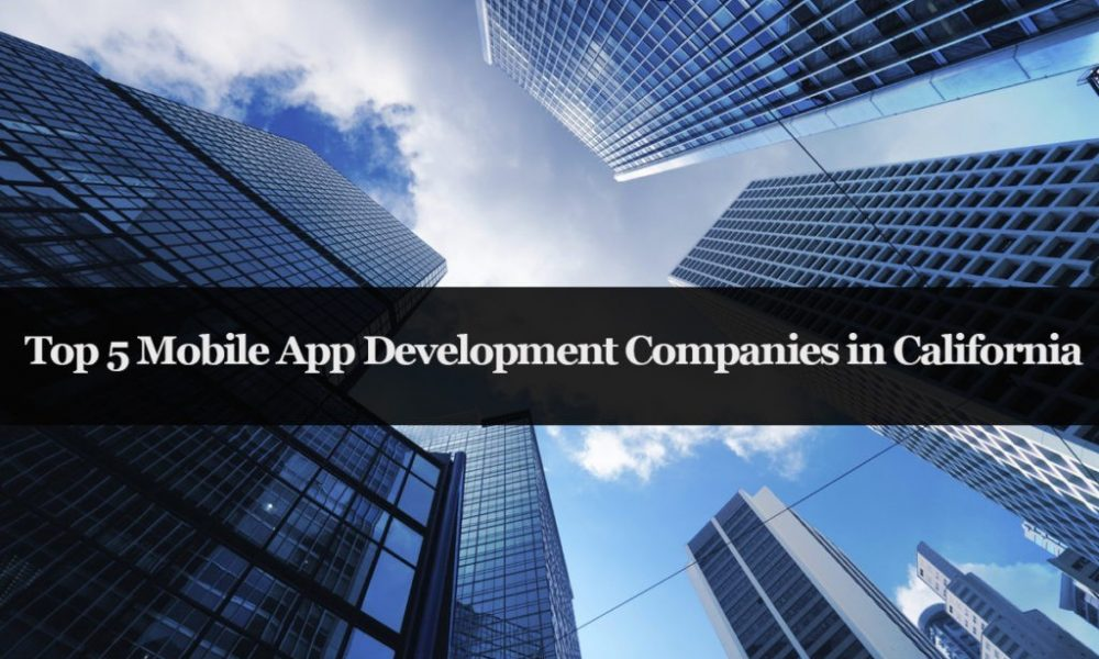 Top Mobile App Development Companies in California, USA