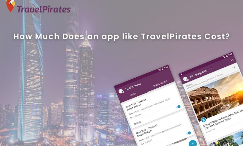 How Much Does It Cost To Develop an App Website Like TravelPirates?