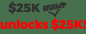 Unlock another $25K