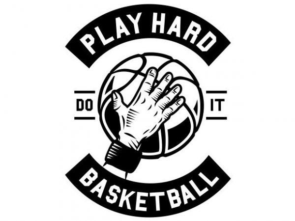 Play Hard Basketball- Best T-shirt Design
