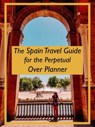 Photo that says The Spain Travel Guide for the Perpetual Over Planner