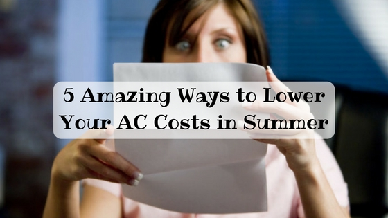 5 Amazing Ways to Lower Your AC Costs in Summer