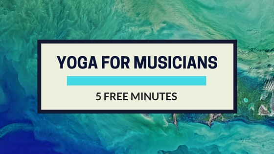 Yoga for Musicians: 5 Free Minutes