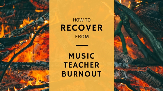 How to Recover from Music Teacher Burnout