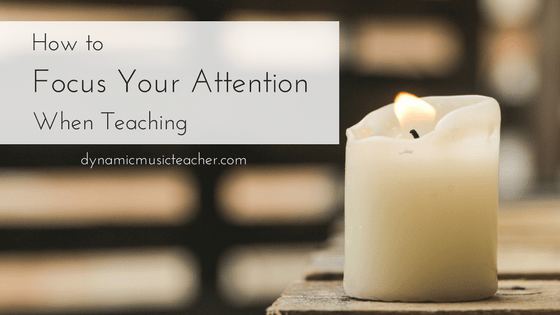 The Best Way to Re-Focus Your Attention When Teaching