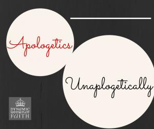 Apologetics – Unapologetically