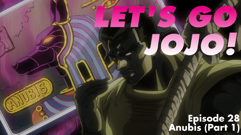 Let's Go JoJo! Episode 28 – Anubis (Part 1)