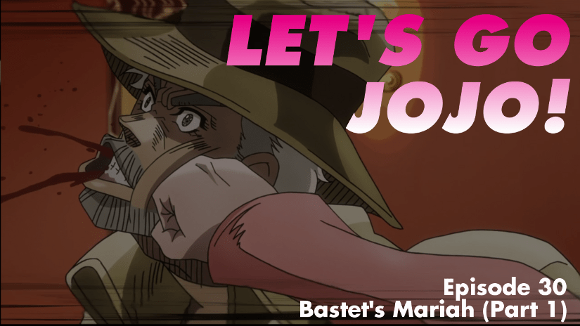 Let's Go JoJo! Episode 30 – Bastet's Mariah (Part 1)