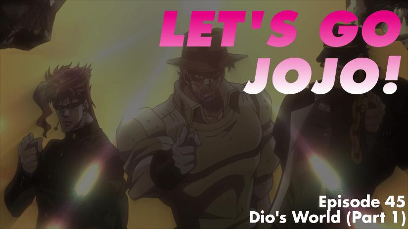 Let's Go JoJo! Episode 45 – Dio's World (Part 1)