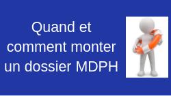 Quand et comment monter un dossier MDPH ?
