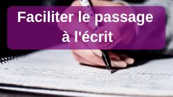Faciliter le passage à l'écrit