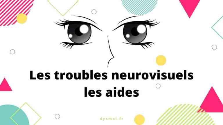 Les troubles neurovisuels, les aides