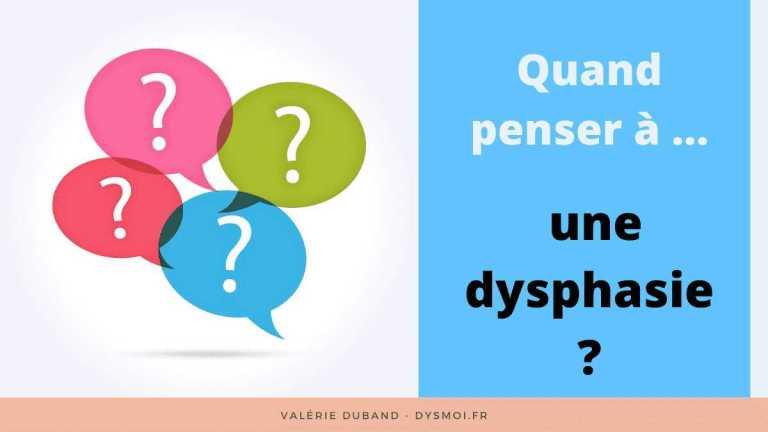 Quand penser à une dysphasie ?