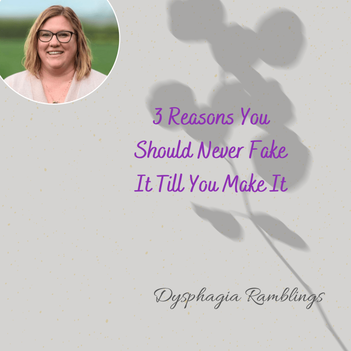 "3 Reasons You Should Never ""Fake it Till You Make it"" in Dysphagia"