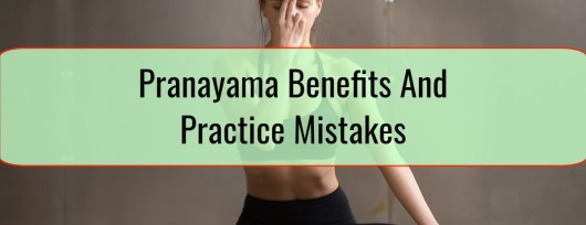 Pranayama Benefits And Practice Mistakes