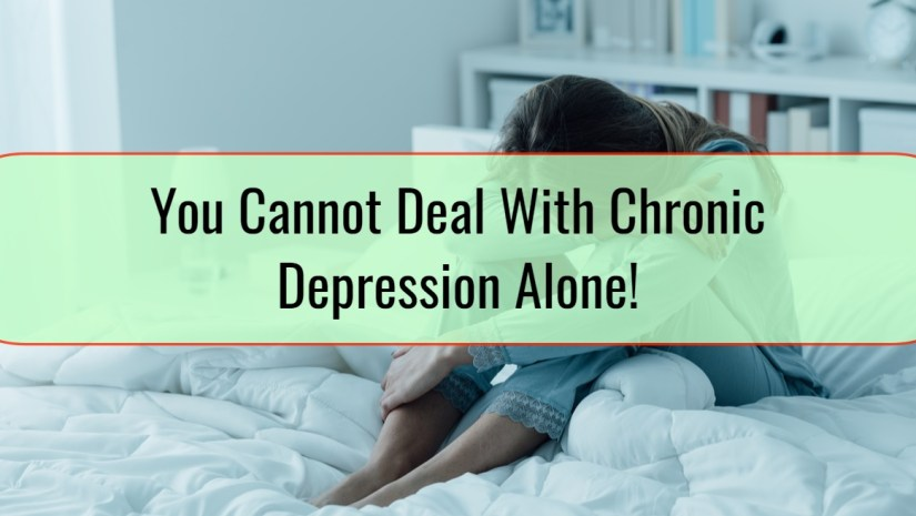 You Cannot Deal With Chronic Depression Alone!