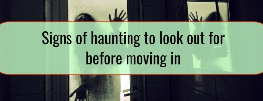 Signs of haunting to look out for before moving in
