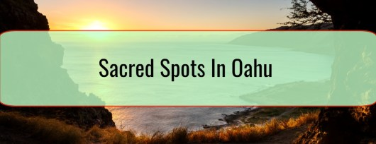 Sacred Spots In Oahu