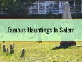 Famous Hauntings In Salem