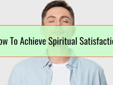 How To Achieve Spiritual Satisfaction