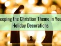 Keeping the Christian Theme in Your Holiday Decorations