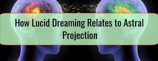 How Lucid Dreaming Relates to Astral Projection