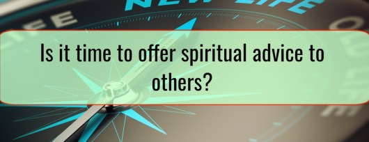 Is it time to offer spiritual advice to others