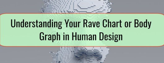 Understanding Your Rave Chart or Body Graph in Human Design