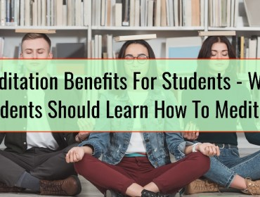 Meditation Benefits For Students - Why Students Should Learn How To Meditate