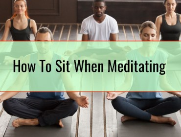 How To Sit When Meditating