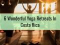 6 Wonderful Yoga Retreats In Costa Rica