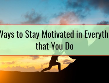 3 Ways to Stay Motivated in Everything that You Do
