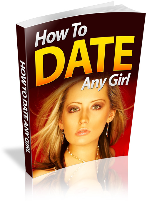 How to Date Any Girl