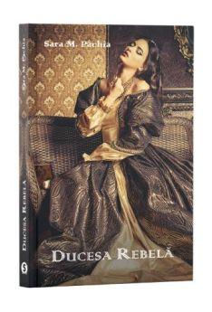 Ducesa rebelă - Sara M. Pachia, cartea ta, servicii editoriale, corectura, ilustratii carte. librarie onine
