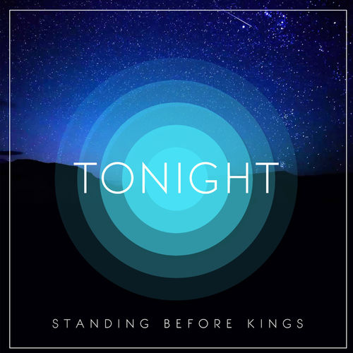 Standing Before Kings – Tonight