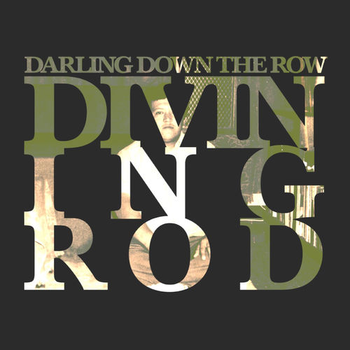 Divining Rod – Darling Down the Row