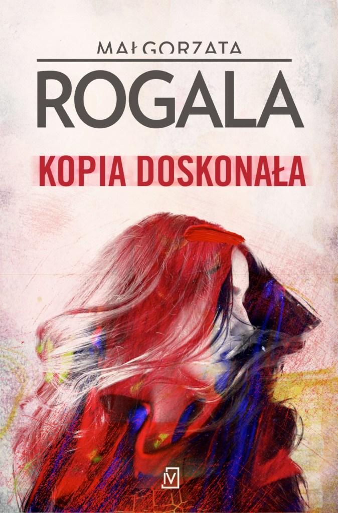 Kopia doskonała – Małgorzata Rogala – recenzja