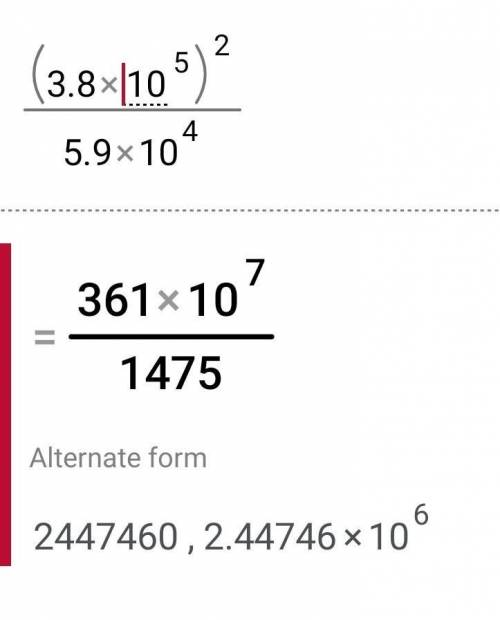 R= x^2/y x=3.8 X 10^5 y=5.9 X 10^4 Work out the value of R