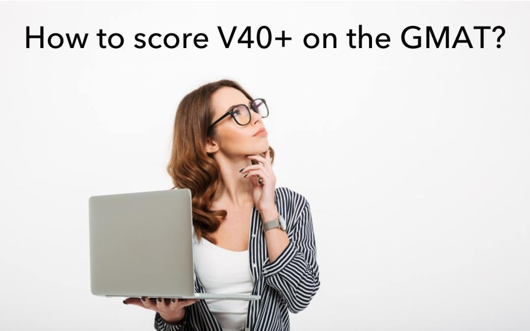 GMAT Verbal – How to score above V40 – Tips from V40+ scorers