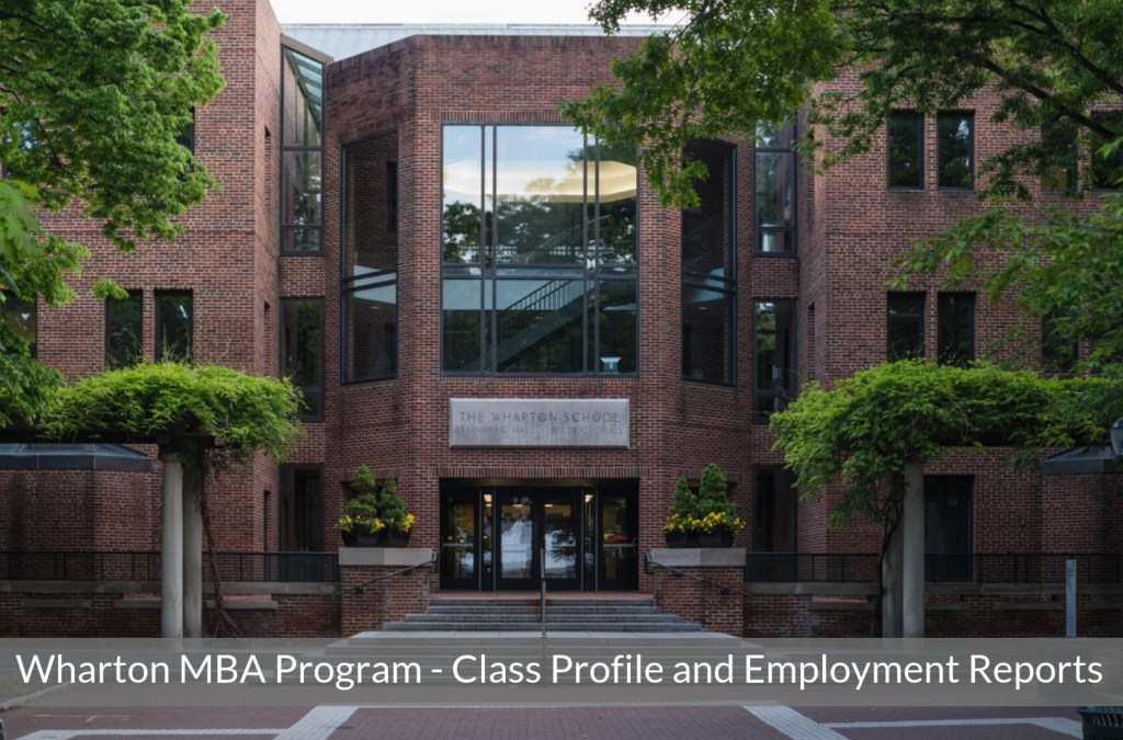 Wharton Business School MBA Program - Class Profile, Career and Employment Outcomes