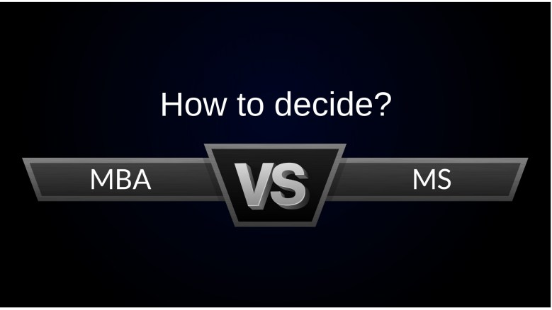 MBA vs MS - How to decide between MBA vs MS_