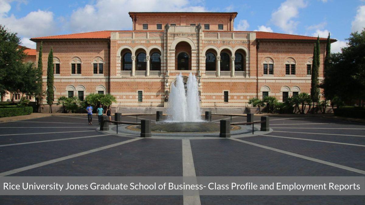Rice University - Jones Graduate School of Business - Rice MBA - Class Profile - Employment Reports - Notable Alumni