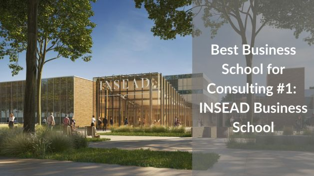 Best Business School for Consulting #1 - INSEAD Business School