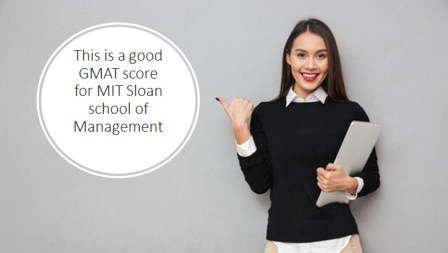 750 or more good gmat score for MIT Sloan school of Management