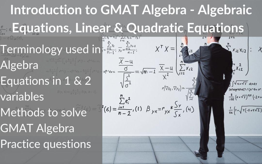 Introduction to GMAT Algebra – Algebraic Expressions   Linear & Quadratic Equations