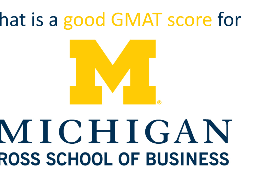 What is a good GMAT score for Michigan Ross?